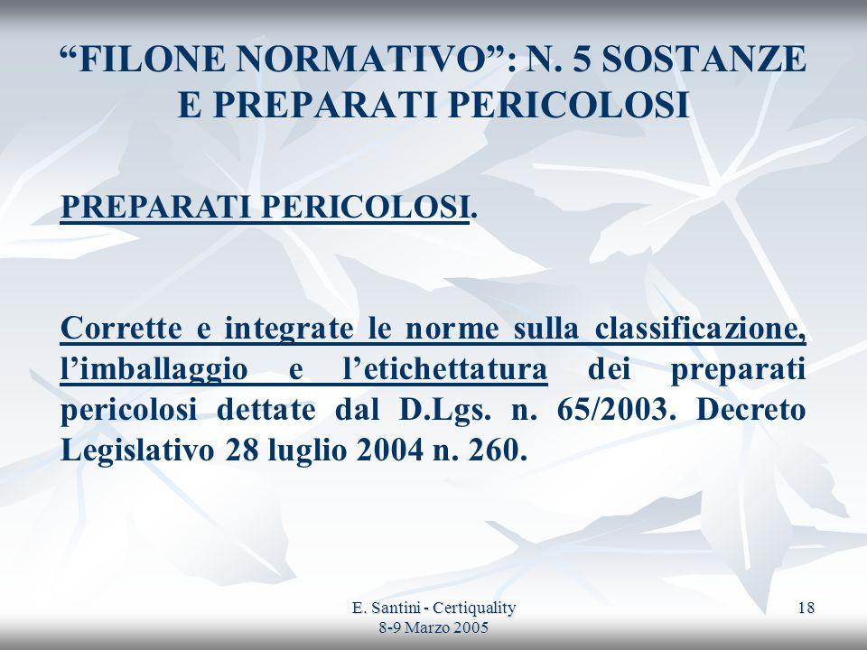 E. Santini - Certiquality 8-9 Marzo 2005 18 FILONE NORMATIVO: N. 5 SOSTANZE E PREPARATI PERICOLOSI PREPARATI PERICOLOSI. Corrette e integrate le norme