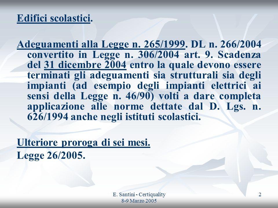 E. Santini - Certiquality 8-9 Marzo 2005 2 Edifici scolastici. Adeguamenti alla Legge n. 265/1999. DL n. 266/2004 convertito in Legge n. 306/2004 art.