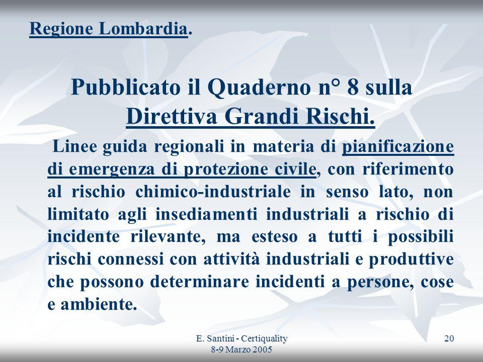 E. Santini - Certiquality 8-9 Marzo 2005 20 Regione Lombardia. Pubblicato il Quaderno n° 8 sulla Direttiva Grandi Rischi. Linee guida regionali in mat