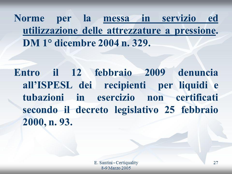 E. Santini - Certiquality 8-9 Marzo 2005 27 Norme per la messa in servizio ed utilizzazione delle attrezzature a pressione. DM 1° dicembre 2004 n. 329
