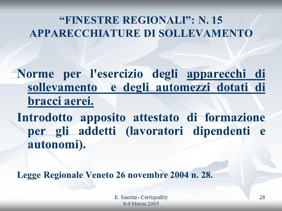 E. Santini - Certiquality 8-9 Marzo 2005 28 FINESTRE REGIONALI: N. 15 APPARECCHIATURE DI SOLLEVAMENTO Norme per l'esercizio degli apparecchi di sollev