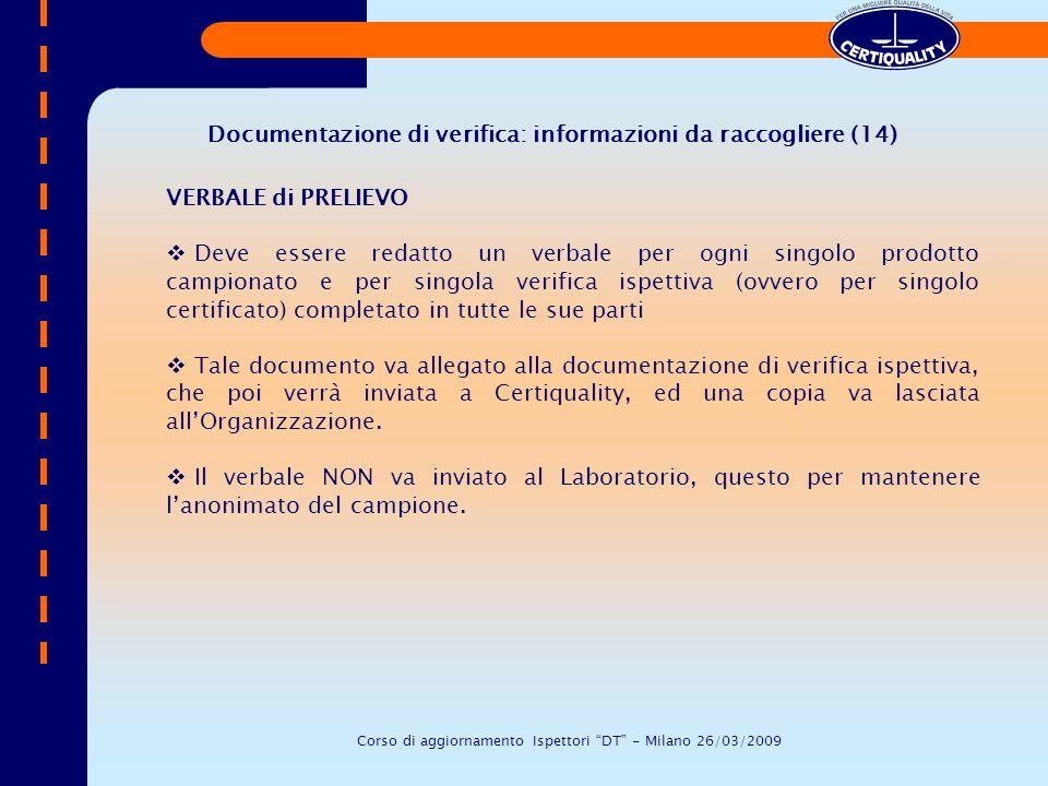 Documentazione di verifica: informazioni da raccogliere (14) VERBALE di PRELIEVO Deve essere redatto un verbale per ogni singolo prodotto campionato e