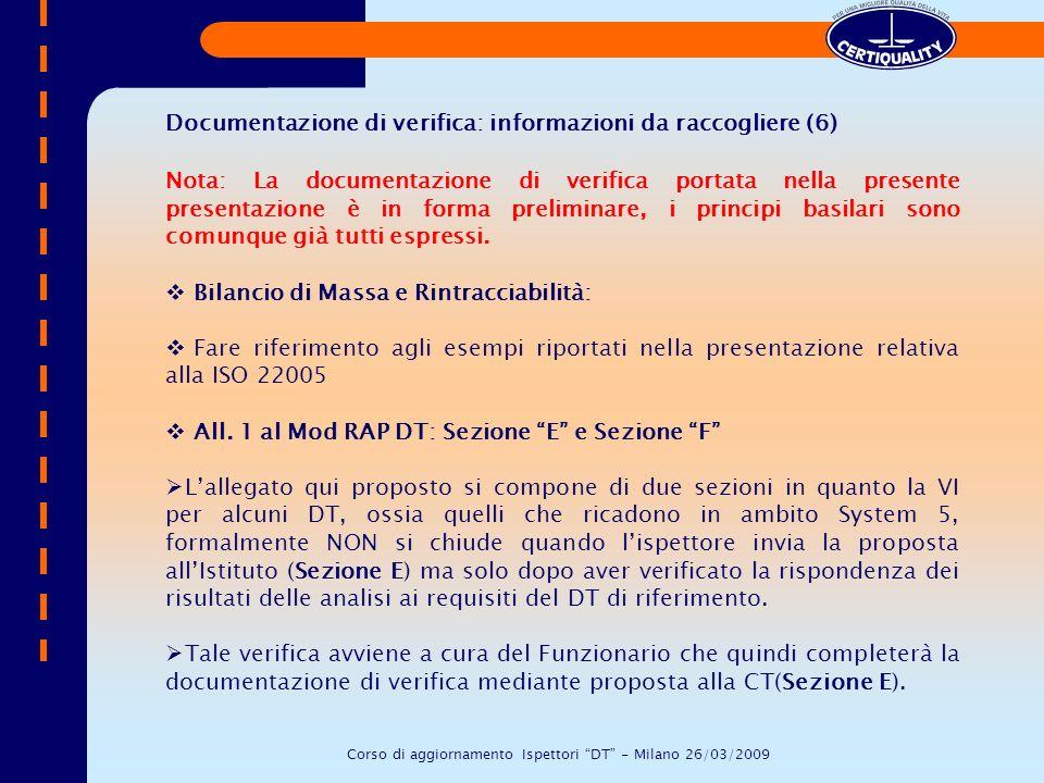 Documentazione di verifica: informazioni da raccogliere (6) Corso di aggiornamento Ispettori DT - Milano 26/03/2009 Nota: La documentazione di verific