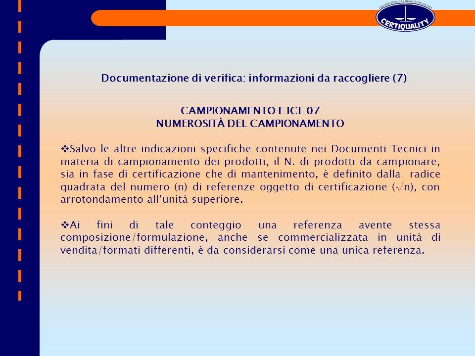 CAMPIONAMENTO E ICL 07 NUMEROSITÀ DEL CAMPIONAMENTO Salvo le altre indicazioni specifiche contenute nei Documenti Tecnici in materia di campionamento