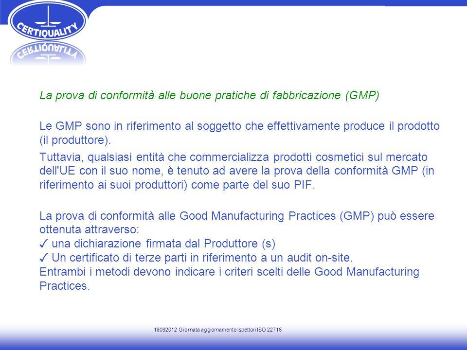 La prova di conformità alle buone pratiche di fabbricazione (GMP) Le GMP sono in riferimento al soggetto che effettivamente produce il prodotto (il pr