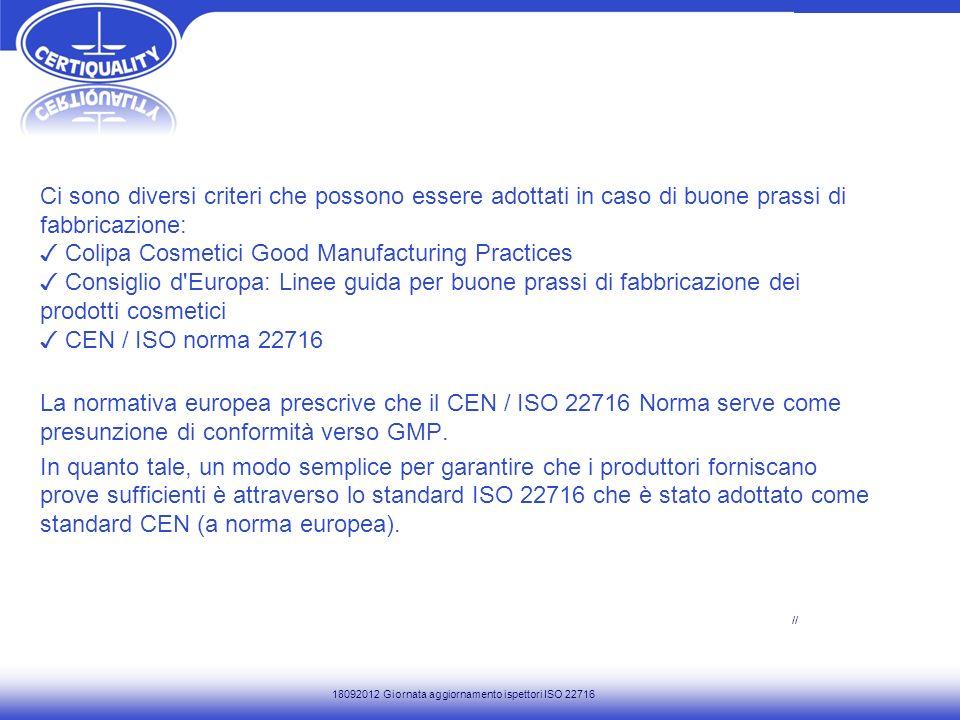 Ci sono diversi criteri che possono essere adottati in caso di buone prassi di fabbricazione: Colipa Cosmetici Good Manufacturing Practices Consiglio