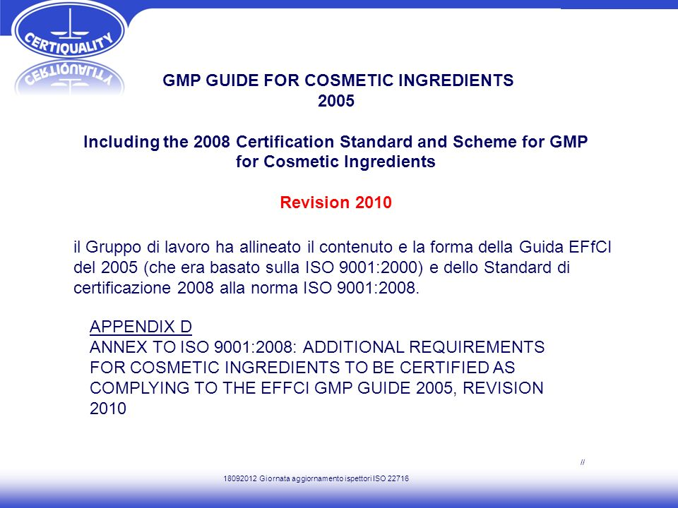 GMP GUIDE FOR COSMETIC INGREDIENTS 2005 Including the 2008 Certification Standard and Scheme for GMP for Cosmetic Ingredients Revision 2010 il Gruppo