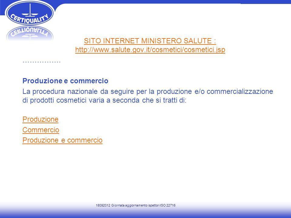 SITO INTERNET MINISTERO SALUTE : http://www.salute.gov.it/cosmetici/cosmetici.jsp ……………. Produzione e commercio La procedura nazionale da seguire per