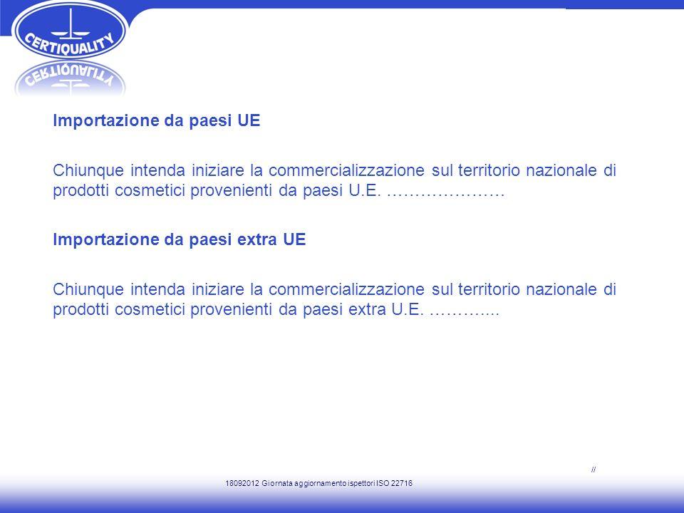 Importazione da paesi UE Chiunque intenda iniziare la commercializzazione sul territorio nazionale di prodotti cosmetici provenienti da paesi U.E. ………
