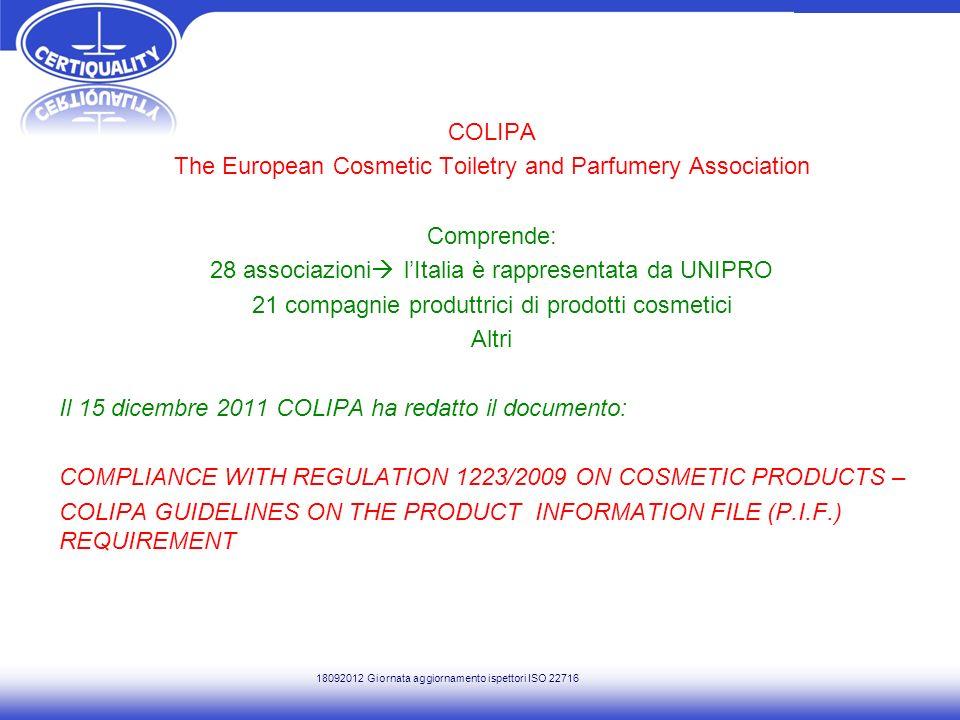 COLIPA The European Cosmetic Toiletry and Parfumery Association Comprende: 28 associazioni lItalia è rappresentata da UNIPRO 21 compagnie produttrici