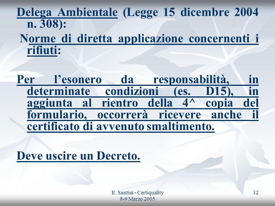 E. Santini - Certiquality 8-9 Marzo 2005 12 Delega Ambientale (Legge 15 dicembre 2004 n. 308): Norme di diretta applicazione concernenti i rifiuti: Pe