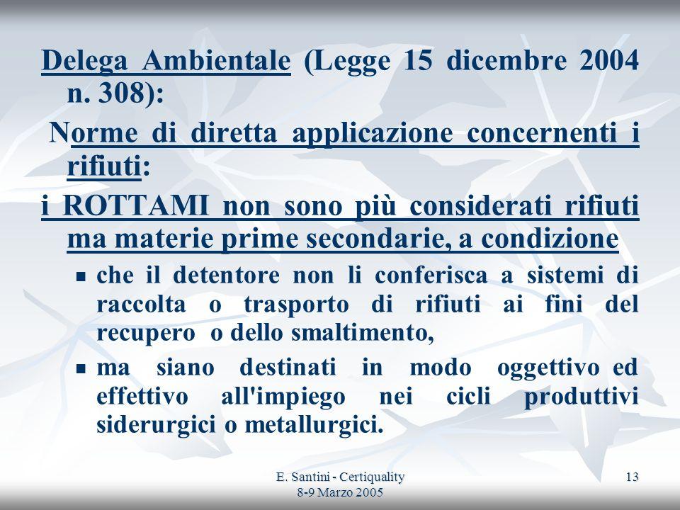 E. Santini - Certiquality 8-9 Marzo 2005 13 Delega Ambientale (Legge 15 dicembre 2004 n. 308): Norme di diretta applicazione concernenti i rifiuti: i