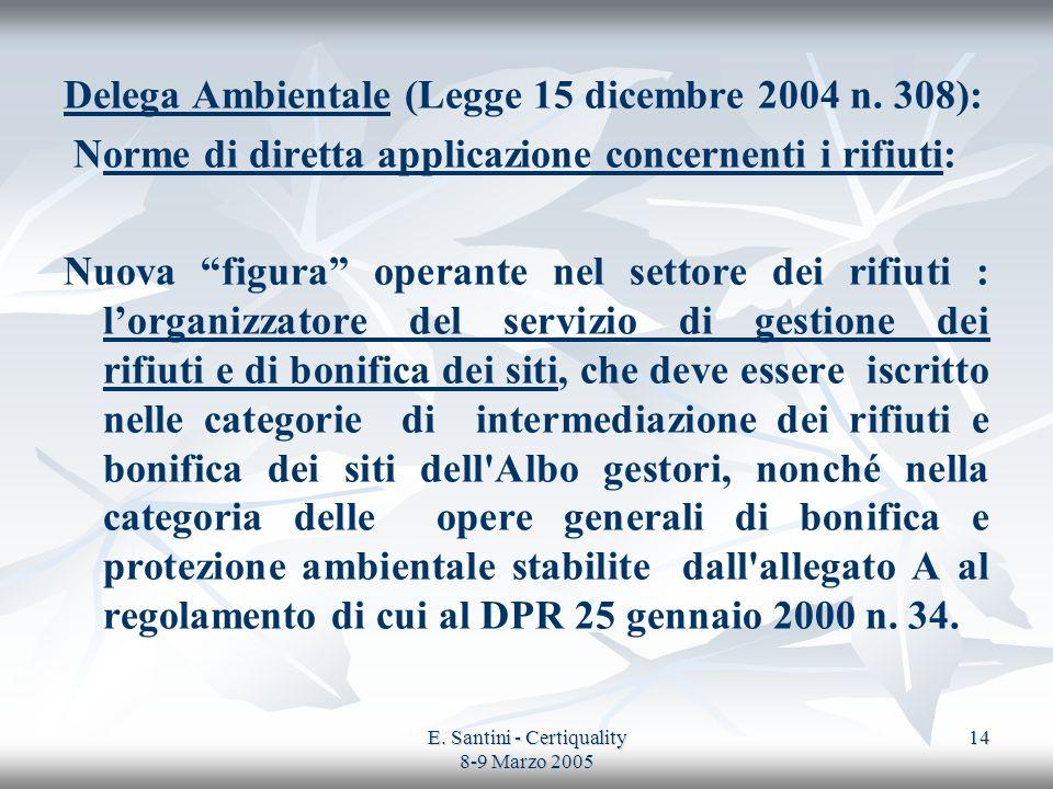 E. Santini - Certiquality 8-9 Marzo 2005 14 Delega Ambientale (Legge 15 dicembre 2004 n. 308): Norme di diretta applicazione concernenti i rifiuti: Nu