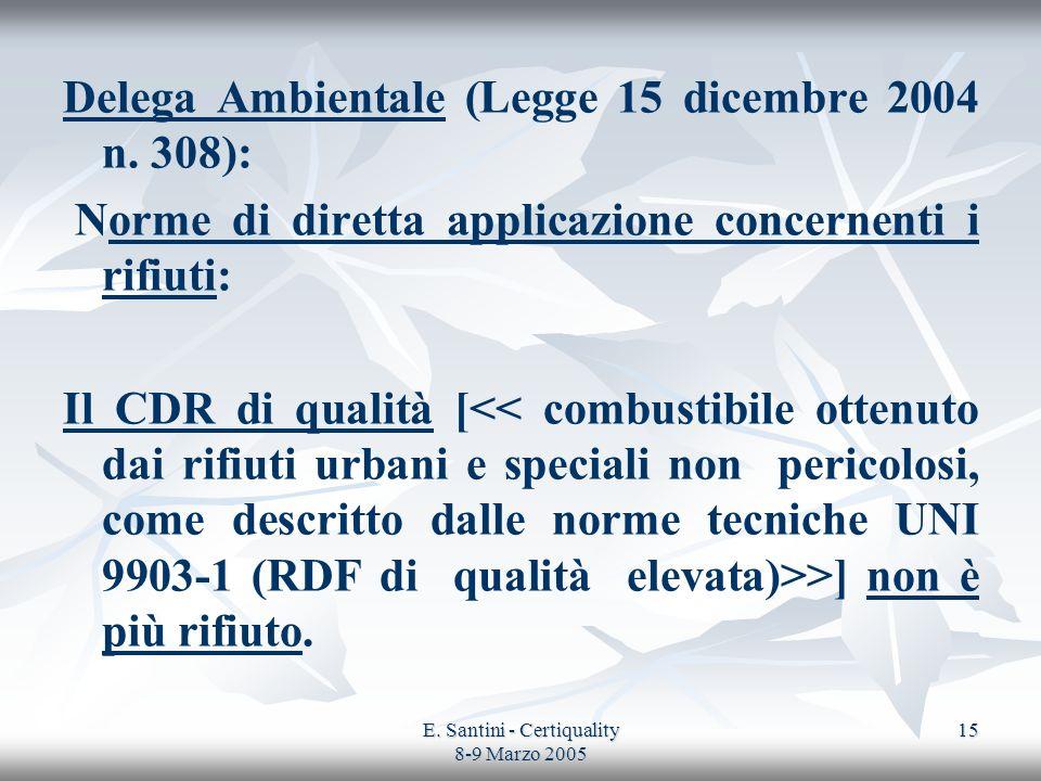 E. Santini - Certiquality 8-9 Marzo 2005 15 Delega Ambientale (Legge 15 dicembre 2004 n. 308): Norme di diretta applicazione concernenti i rifiuti: Il