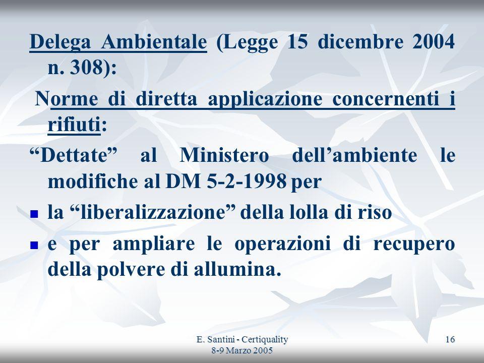 E. Santini - Certiquality 8-9 Marzo 2005 16 Delega Ambientale (Legge 15 dicembre 2004 n. 308): Norme di diretta applicazione concernenti i rifiuti: De