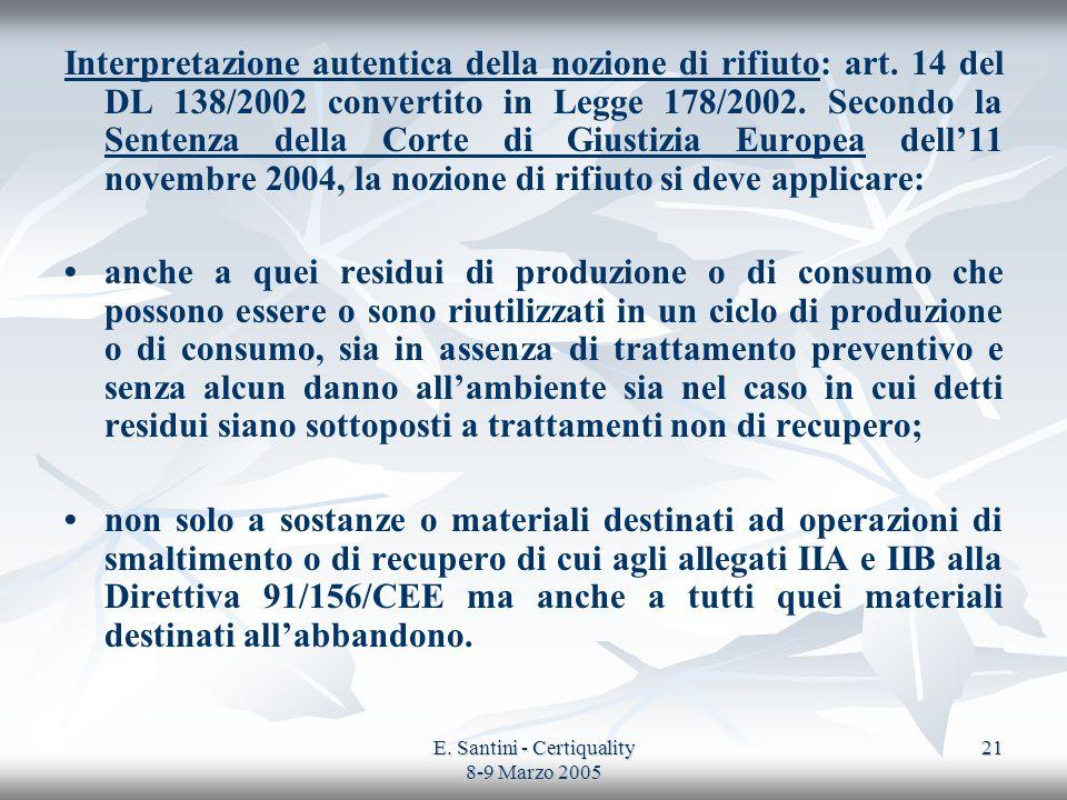 E. Santini - Certiquality 8-9 Marzo 2005 21 Interpretazione autentica della nozione di rifiuto: art. 14 del DL 138/2002 convertito in Legge 178/2002.