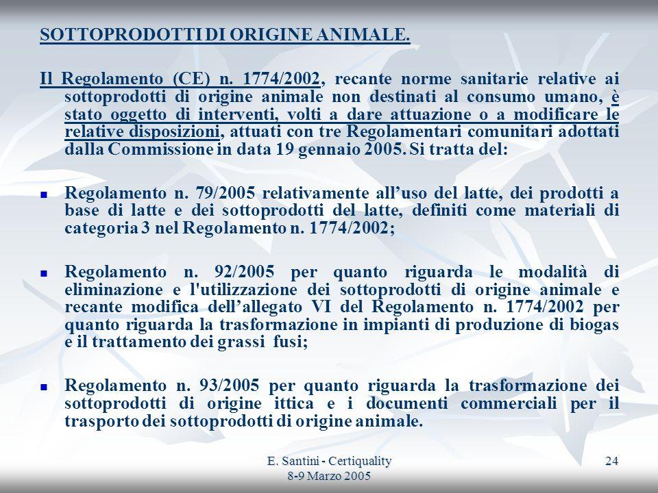 E. Santini - Certiquality 8-9 Marzo 2005 24 SOTTOPRODOTTI DI ORIGINE ANIMALE. Il Regolamento (CE) n. 1774/2002, recante norme sanitarie relative ai so