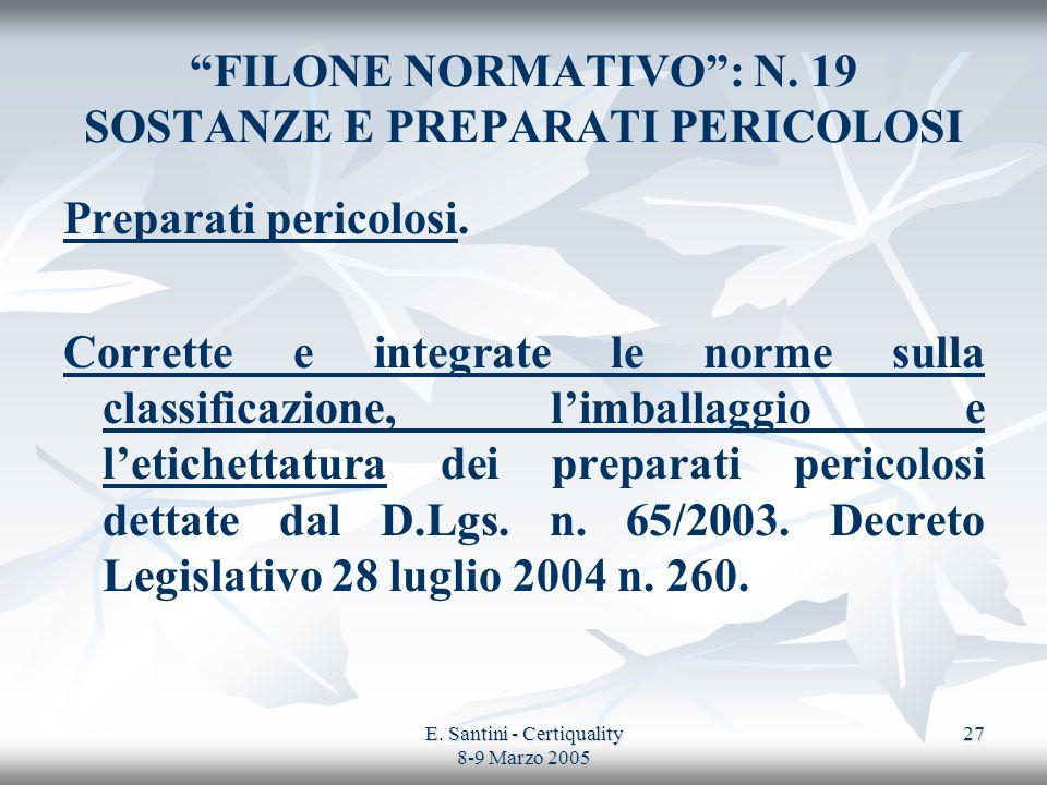 E. Santini - Certiquality 8-9 Marzo 2005 27 FILONE NORMATIVO: N. 19 SOSTANZE E PREPARATI PERICOLOSI Preparati pericolosi. Corrette e integrate le norm