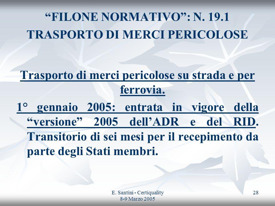 E. Santini - Certiquality 8-9 Marzo 2005 28 FILONE NORMATIVO: N. 19.1 TRASPORTO DI MERCI PERICOLOSE Trasporto di merci pericolose su strada e per ferr