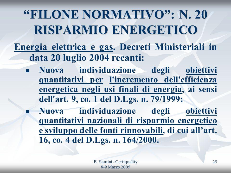 E. Santini - Certiquality 8-9 Marzo 2005 29 FILONE NORMATIVO: N. 20 RISPARMIO ENERGETICO Energia elettrica e gas. Decreti Ministeriali in data 20 lugl
