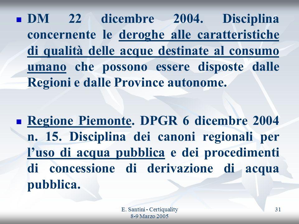 E. Santini - Certiquality 8-9 Marzo 2005 31 DM 22 dicembre 2004. Disciplina concernente le deroghe alle caratteristiche di qualità delle acque destina