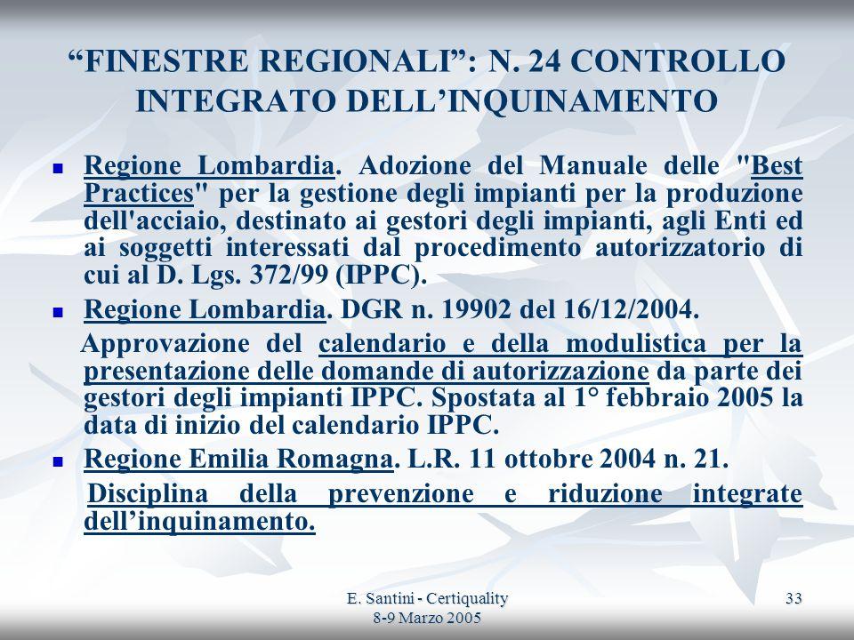 E. Santini - Certiquality 8-9 Marzo 2005 33 FINESTRE REGIONALI: N. 24 CONTROLLO INTEGRATO DELLINQUINAMENTO Regione Lombardia. Adozione del Manuale del