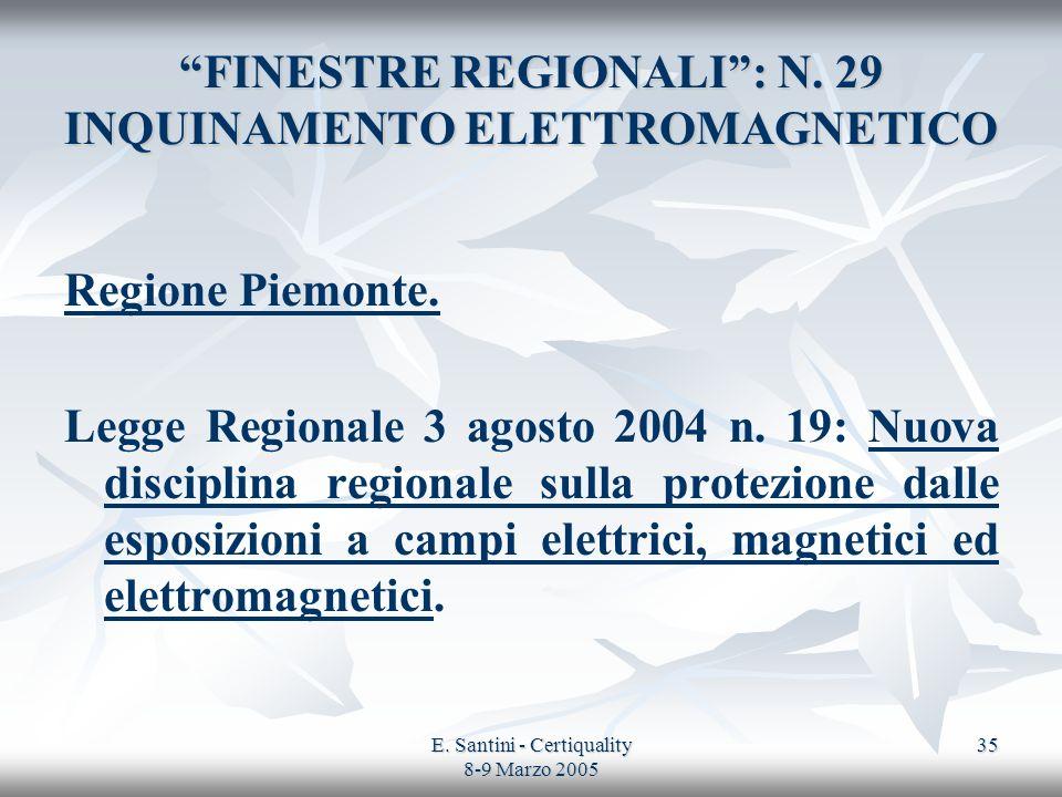 E. Santini - Certiquality 8-9 Marzo 2005 35 FINESTRE REGIONALI: N. 29 INQUINAMENTO ELETTROMAGNETICO Regione Piemonte. Legge Regionale 3 agosto 2004 n.