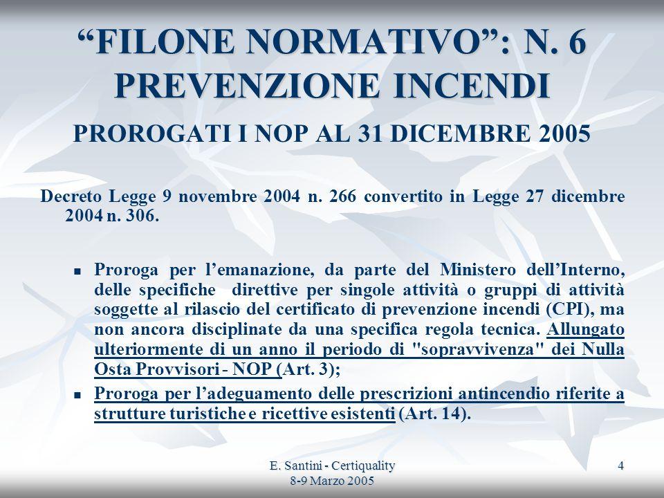 E. Santini - Certiquality 8-9 Marzo 2005 4 FILONE NORMATIVO: N. 6 PREVENZIONE INCENDI PROROGATI I NOP AL 31 DICEMBRE 2005 Decreto Legge 9 novembre 200