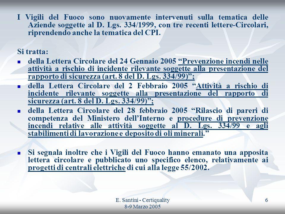 E. Santini - Certiquality 8-9 Marzo 2005 6 I Vigili del Fuoco sono nuovamente intervenuti sulla tematica delle Aziende soggette al D. Lgs. 334/1999, c