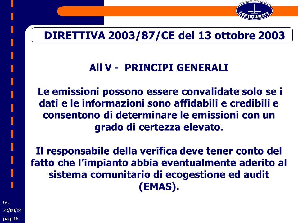 All V - PRINCIPI GENERALI Le emissioni possono essere convalidate solo se i dati e le informazioni sono affidabili e credibili e consentono di determi