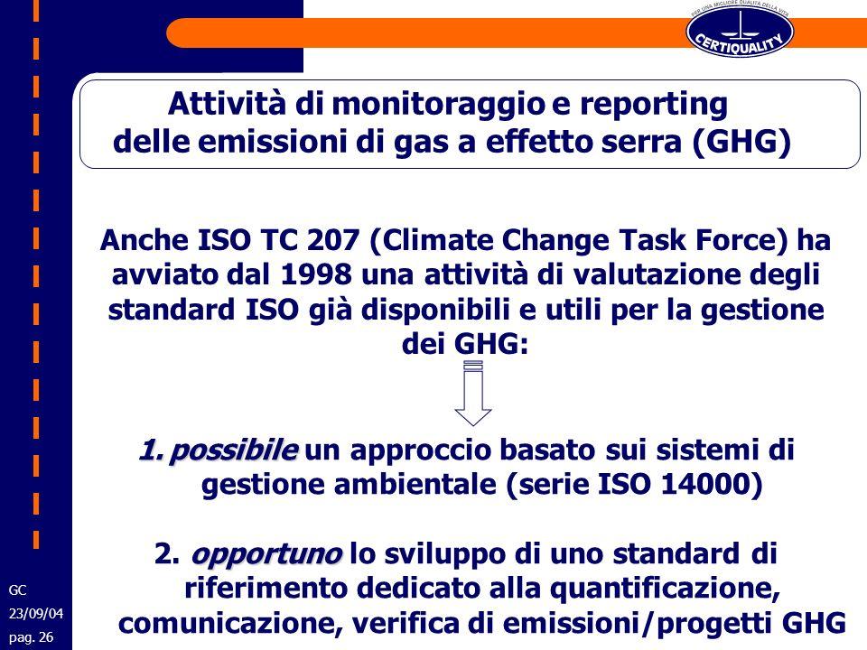 Anche ISO TC 207 (Climate Change Task Force) ha avviato dal 1998 una attività di valutazione degli standard ISO già disponibili e utili per la gestion