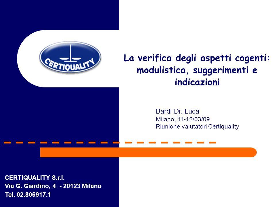 CERTIQUALITY S.r.l. Via G. Giardino, 4 - 20123 Milano Tel. 02.806917.1 Bardi Dr. Luca Milano, 11-12/03/09 Riunione valutatori Certiquality La verifica