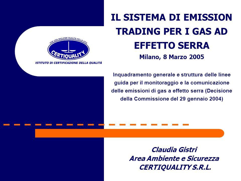 Claudia Gistri Area Ambiente e Sicurezza CERTIQUALITY S.R.L. IL SISTEMA DI EMISSION TRADING PER I GAS AD EFFETTO SERRA Milano, 8 Marzo 2005 Inquadrame