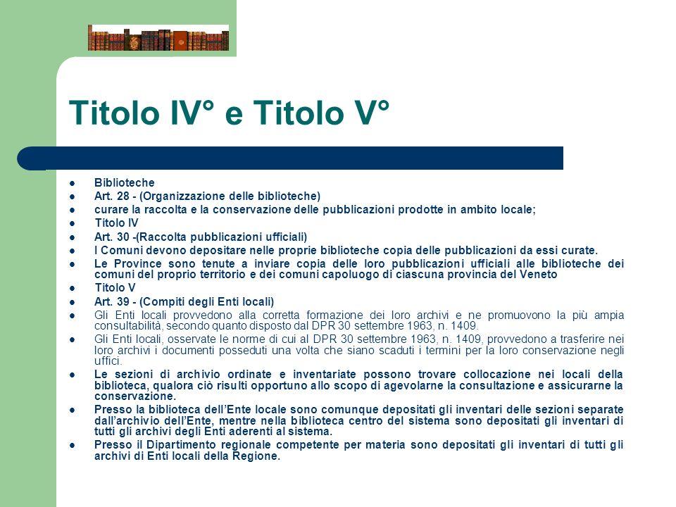 Titolo IV° e Titolo V° Biblioteche Art. 28 - (Organizzazione delle biblioteche) curare la raccolta e la conservazione delle pubblicazioni prodotte in
