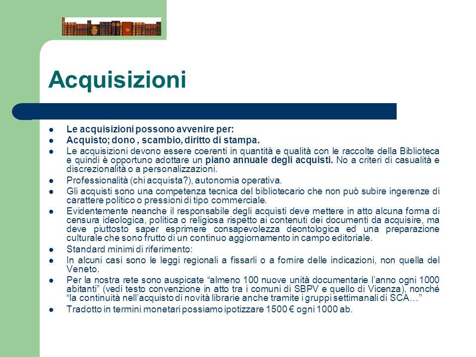 Acquisizioni Le acquisizioni possono avvenire per: Acquisto; dono, scambio, diritto di stampa. Le acquisizioni devono essere coerenti in quantità e qu