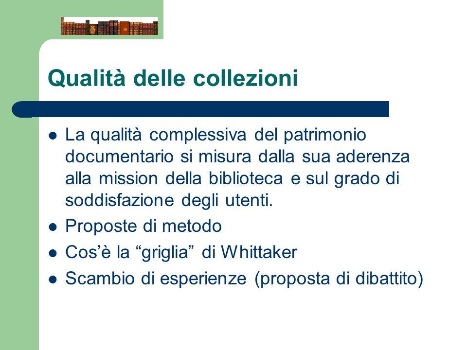 Qualità delle collezioni La qualità complessiva del patrimonio documentario si misura dalla sua aderenza alla mission della biblioteca e sul grado di