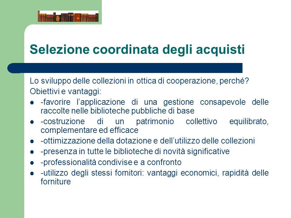 Selezione coordinata degli acquisti Lo sviluppo delle collezioni in ottica di cooperazione, perché? Obiettivi e vantaggi: -favorire lapplicazione di u