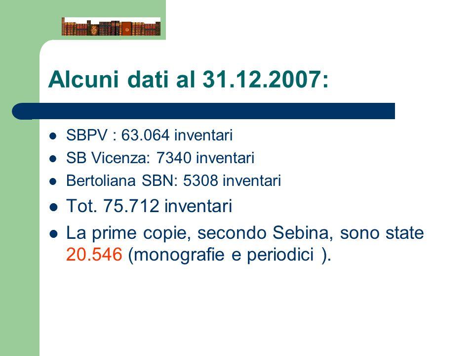 Alcuni dati al 31.12.2007: SBPV : 63.064 inventari SB Vicenza: 7340 inventari Bertoliana SBN: 5308 inventari Tot. 75.712 inventari La prime copie, sec