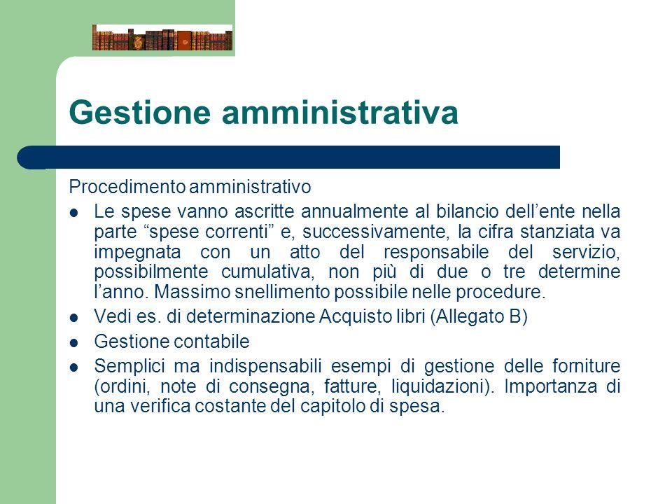 Gestione amministrativa Procedimento amministrativo Le spese vanno ascritte annualmente al bilancio dellente nella parte spese correnti e, successivam