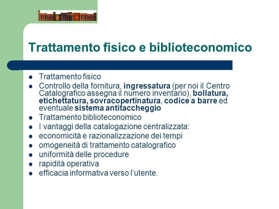 Trattamento fisico e biblioteconomico Trattamento fisico Controllo della fornitura, ingressatura (per noi il Centro Catalografico assegna il numero in