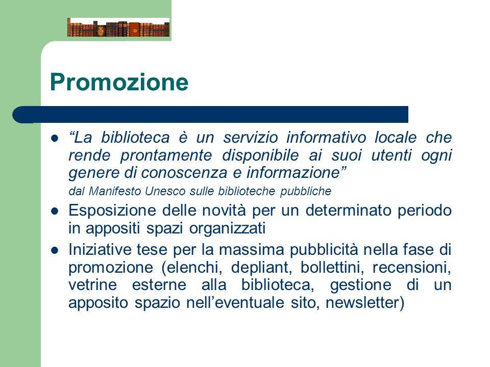 Promozione La biblioteca è un servizio informativo locale che rende prontamente disponibile ai suoi utenti ogni genere di conoscenza e informazione da