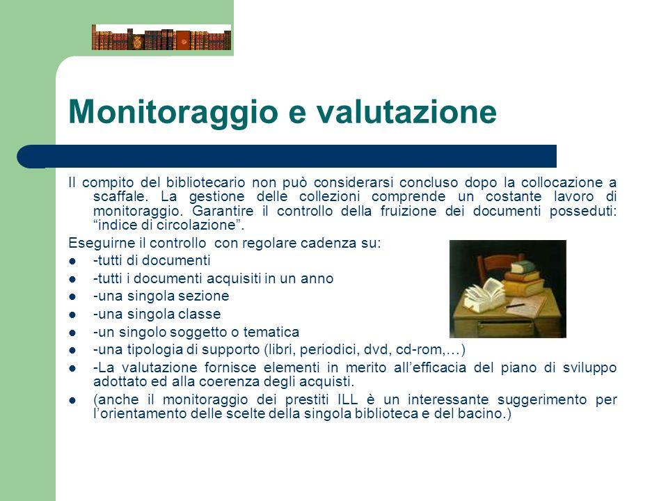 Monitoraggio e valutazione Il compito del bibliotecario non può considerarsi concluso dopo la collocazione a scaffale. La gestione delle collezioni co