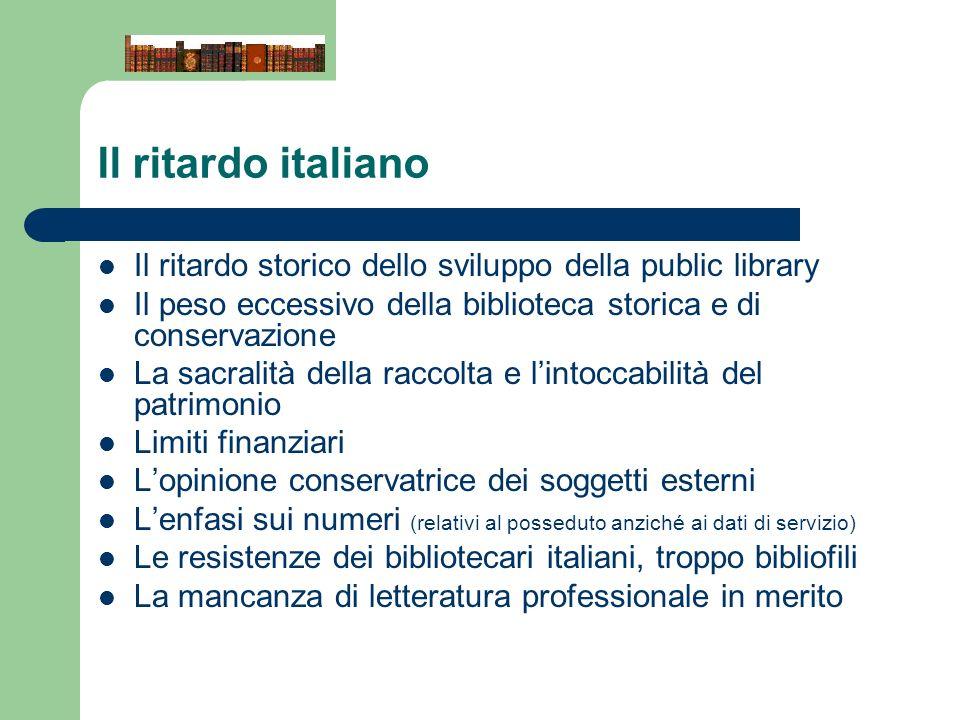Il ritardo italiano Il ritardo storico dello sviluppo della public library Il peso eccessivo della biblioteca storica e di conservazione La sacralità
