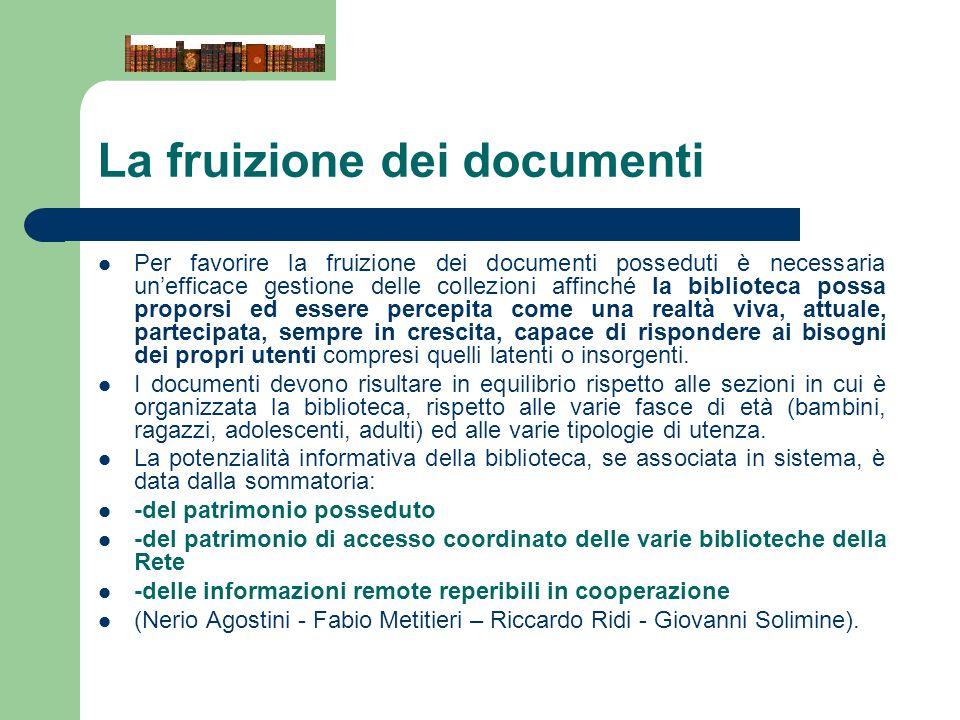 La fruizione dei documenti Per favorire la fruizione dei documenti posseduti è necessaria unefficace gestione delle collezioni affinché la biblioteca