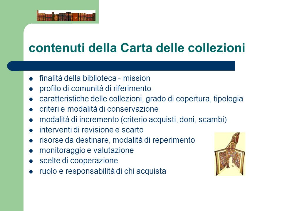 contenuti della Carta delle collezioni finalità della biblioteca - mission profilo di comunità di riferimento caratteristiche delle collezioni, grado