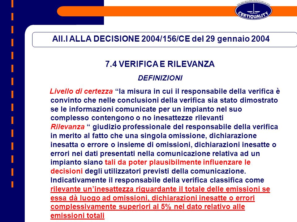 All.I ALLA DECISIONE 2004/156/CE del 29 gennaio 2004 7.4 VERIFICA E RILEVANZA DEFINIZIONI Livello di certezza la misura in cui il responsabile della v