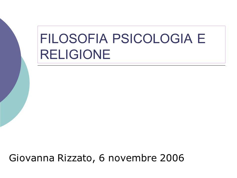 FILOSOFIA PSICOLOGIA E RELIGIONE Giovanna Rizzato, 6 novembre 2006