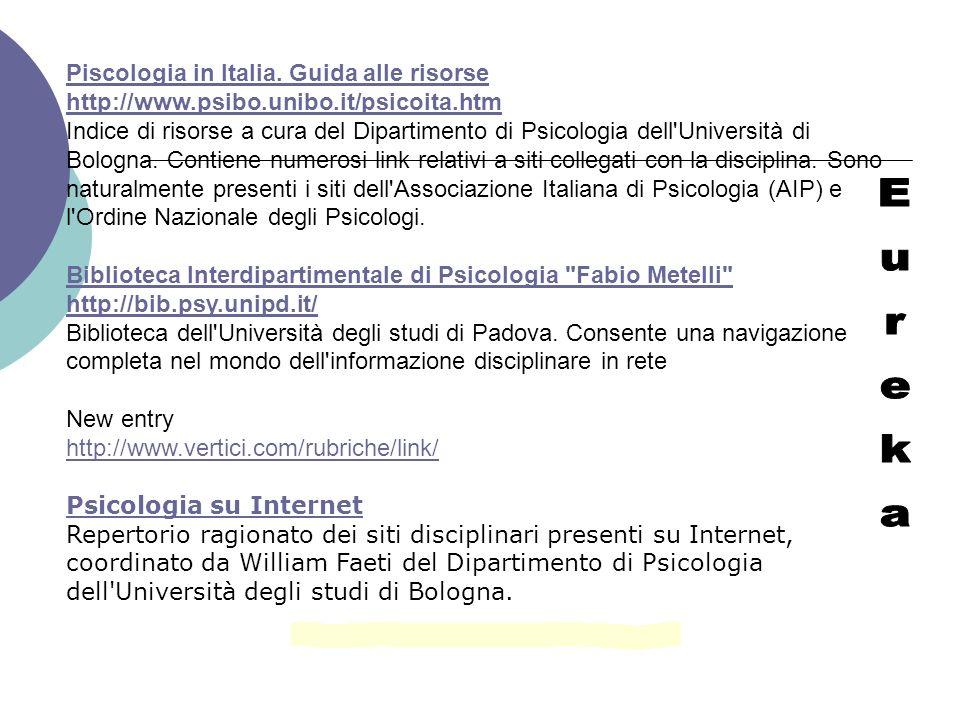 Piscologia in Italia. Guida alle risorse http://www.psibo.unibo.it/psicoita.htm Indice di risorse a cura del Dipartimento di Psicologia dell'Universit