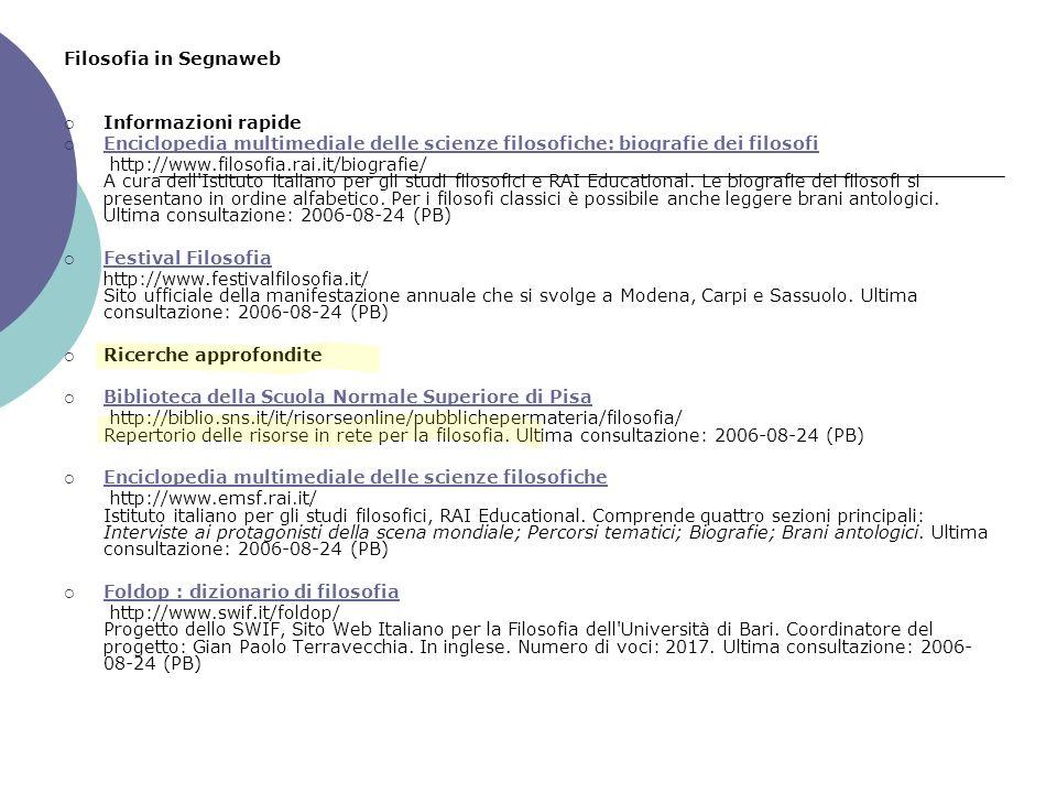 Filosofia in Segnaweb Informazioni rapide Enciclopedia multimediale delle scienze filosofiche: biografie dei filosofi http://www.filosofia.rai.it/biog