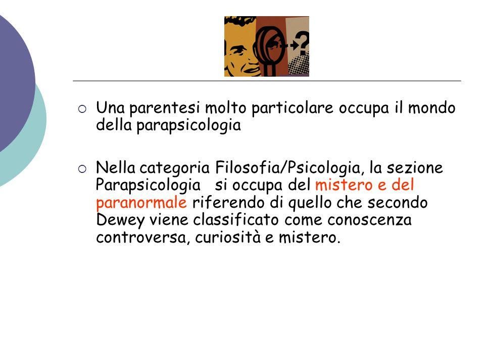 Una parentesi molto particolare occupa il mondo della parapsicologia Nella categoria Filosofia/Psicologia, la sezione Parapsicologia si occupa del mis